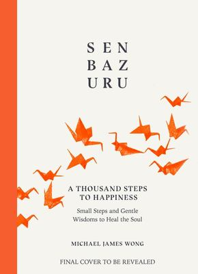 Senbazuru - Small Steps and Gentle Wisdoms to Heal the Soul