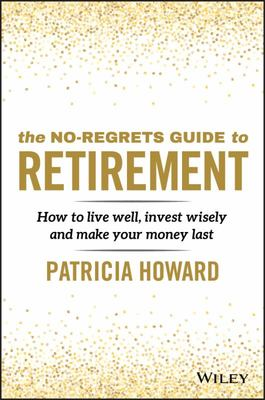 The No-Regrets Guide to Retirement - How to Live Well, Invest Wisely and Make Your Money Last