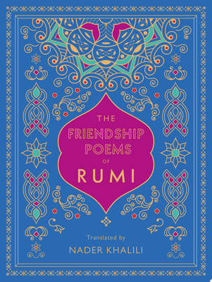 The Friendship Poems of Rumi - Translated by Nader Khalili