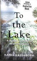 To the Lake: A Balkan Journey of War & Peace