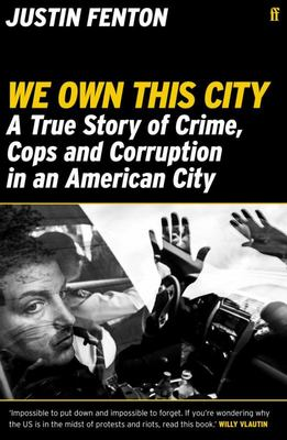 We Own This City - A True Story of Crime, Cops and Corruption in an American City