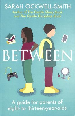 Between - A Guide for Parents of Eight to Thirteen-Year-Olds