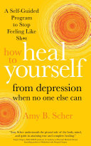 How to Heal Yourself from Depression When No One Else Can - A Self-Guided Program to Stop Feeling Like Sh*t