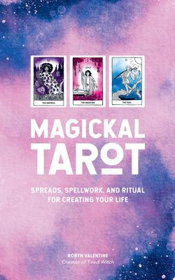 Magickal Tarot - Spreads, Spellwork, and Ritual for Creating Your Life