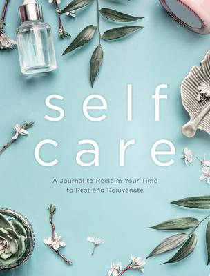 Self Care - A Journal to Reclaim Your Time to Rest and Rejuvenate