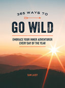 365 Ways to Go Wild - Embrace Your Inner Adventurer Every Day of the Year