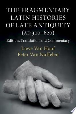 The Fragmentary Latin Histories of Late Antiquity (AD 300-620): Edition, Translation and Commentary