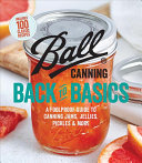 Ball Back to Basics - Foolproof Guide to Canning Jam, Jellies, Pickles, and More