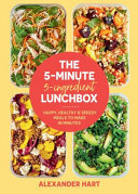 5-Minute 5-Ingredient Lunchbox: Happy, healthy & speedy meals to make in minutes
