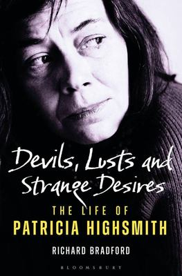 Devils, Lusts and Strange Desires - The Life of Patricia Highsmith