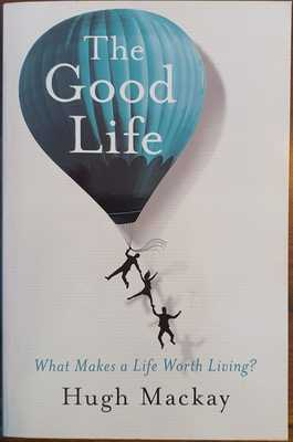 Good Life: What Makes a Life Worth Living?