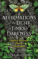 Affirmations of the Light in Times of Darkness - Healing Messages from a Spiritwalker