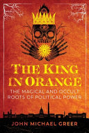 The King in Orange - The Magical and Occult Roots of Political Power