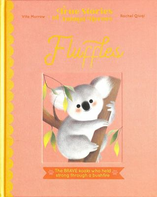 Fluffles: The Brave Koala Who Survived a Bushfire (True Stories of Animal Heroes)