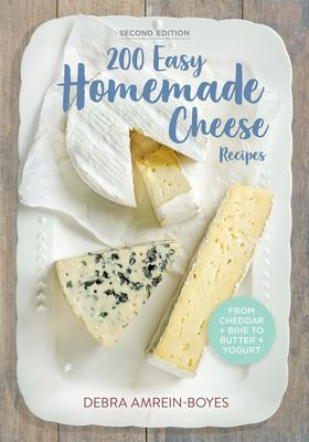 200 Easy Homemade Cheese Recipes: From Cheddar & Brie to Butter & Yogurt