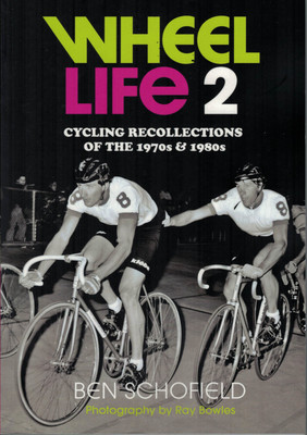 Wheel Life 2 : Cycling Recollections of the 1970s & 1980s