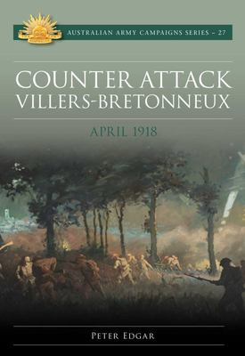 Counter Attack Villers-Bretonneux April 1918 (#27 Australian Army Campaigns)