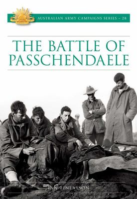 The Battle of Passchendaele  (#28 Australian Army Campaigns)