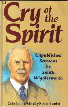Cry of the Spirit - Unpublished Sermons by Smith Wigglesworth