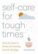 Self-Care for Tough Times - How to Heal in Times of Anxiety, Loss and Change