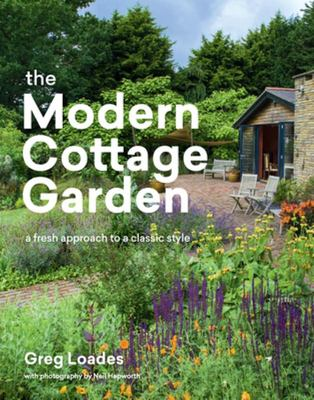 The Modern Cottage Garden - A Fresh Approach to a Classic Style