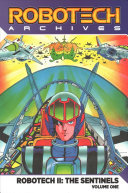 ROBOTECH ARCHIVES: ROBOTECH II: THE SENTINELS VOLUME 1