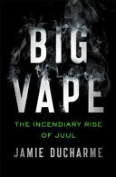 Big Vape - The Combustible Rise of Juul