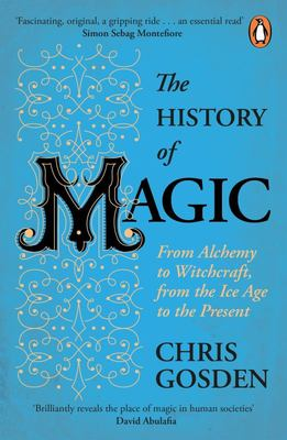 The History of Magic - From Alchemy to Witchcraft, from the Ice Age to the Present