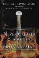 Never Greater Slaughter - Brunanburh and the Birth of England