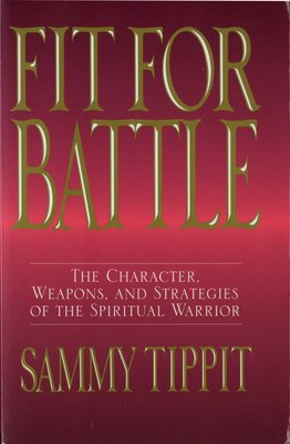 Fit for Battle - The Character, Weapons and Strategies of the Spiritual Warrior