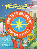 How to Go Anywhere (and Not Get Lost) - A Guide to Navigation for Young Adventurers