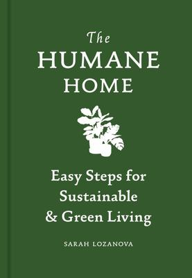 Humane Home - Easy Steps for Sustainable and Green Living