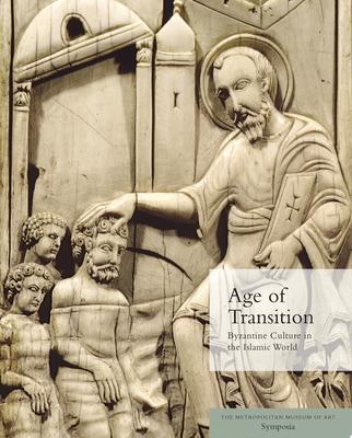 Age of Transition - Byzantine Culture in the Islamic World