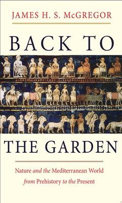 Back to the Garden - Nature and the Mediterranean World from Prehistory to the Present