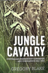 Jungle Cavalry - Australian Independent Companies and Commandos 1941-1945