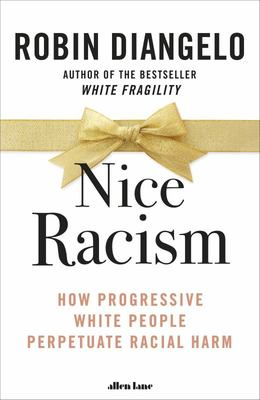 Nice Racism - How Progressive White People Perpetuate Racial Harm