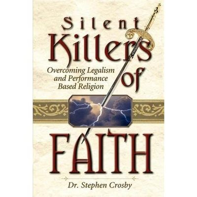 The Silent Killers of the Faith - Overcoming Legalism and Performance Based Religion