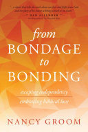 From Bondage to Bonding - Escaping Codependency, Embracing Biblical Love