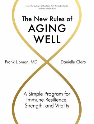 The New Rules of Aging Well: A Simple Program for Immune Resilience, Strength, and Vitality (HB)