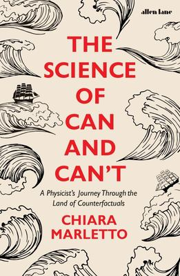 The Science of Can and Can't - A Physicist's Journey Through the Land of Counterfactuals
