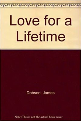 Love for a Lifetime - Building a Marriage that Will Go the Distance