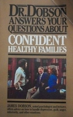 Dr. Dobson Answers Your Questions about Confident, Healthy Families