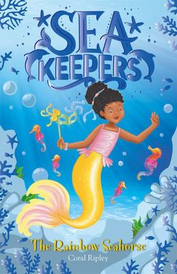 Sea Keepers: the Rainbow Seahorse - Book 7
