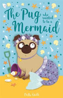 The Pug Who Wanted to Be a Mermaid