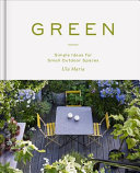 Green - Simple Ideas for Small Outdoor Spaces