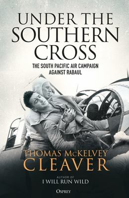 Under the Southern Cross - The South Pacific Air Campaign Against Rabaul