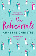 The Rehearsals: An unforgettable romantic comedy about a couple forced to keep repeating the worst day of their lives...