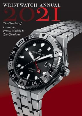 Wristwatch Annual 2021 - The Catalog of Producers, Prices, Models, and Specifications