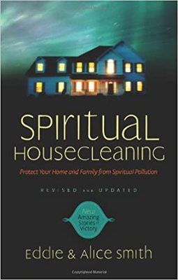 Spiritual Housecleaning - Protect Your Home and Family from Spiritual Pollution