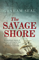 Savage Shore: Extraordinary Stories of Survival and Tragedy from the Early Voyages of Discovery to Australia